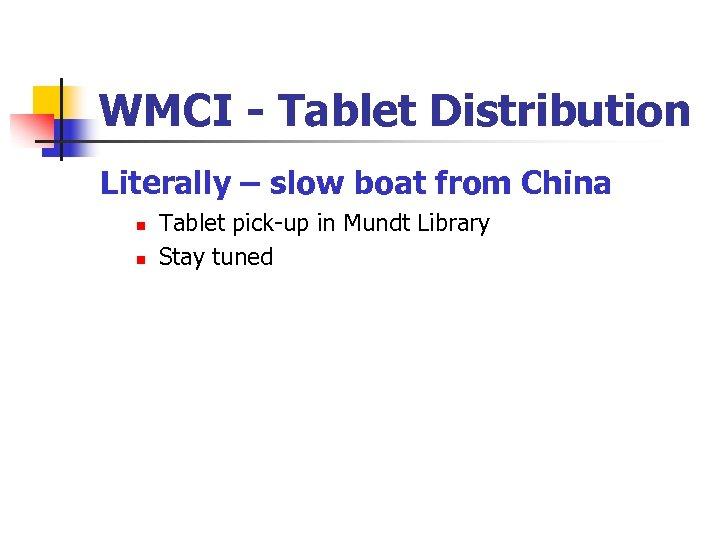 WMCI - Tablet Distribution Literally – slow boat from China n n Tablet pick-up