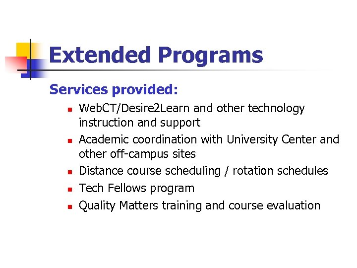 Extended Programs Services provided: n n n Web. CT/Desire 2 Learn and other technology