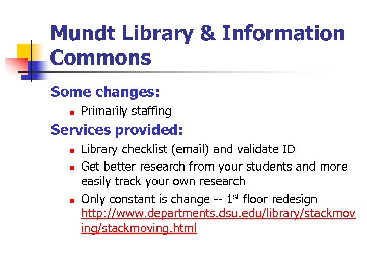 Mundt Library & Information Commons Some changes: n Primarily staffing Services provided: n n