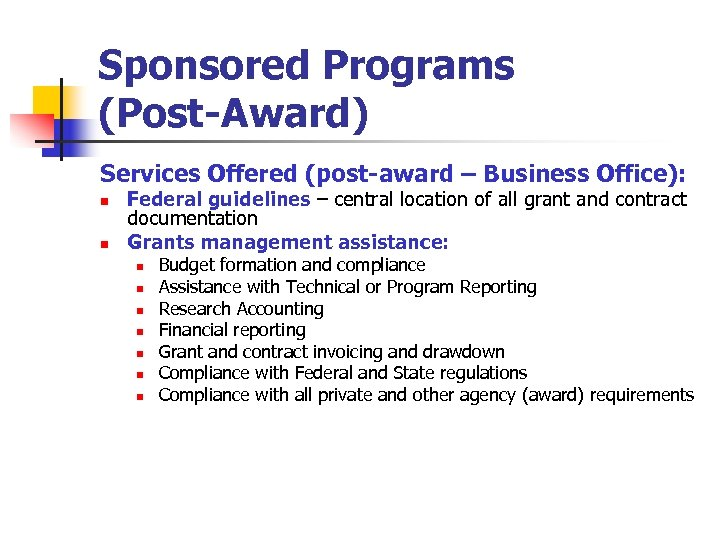 Sponsored Programs (Post-Award) Services Offered (post-award – Business Office): n n Federal guidelines –