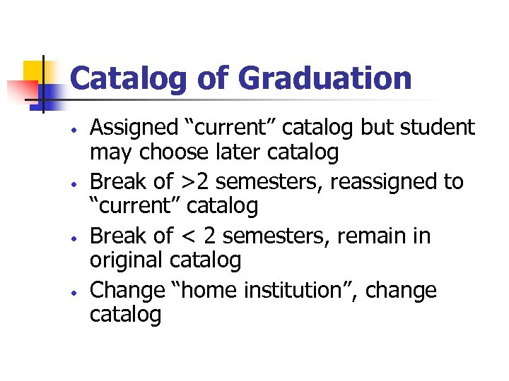 "Catalog of Graduation • • Assigned ""current"" catalog but student may choose later catalog"