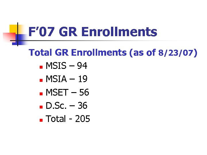 F' 07 GR Enrollments Total GR Enrollments (as of 8/23/07) n MSIS – 94