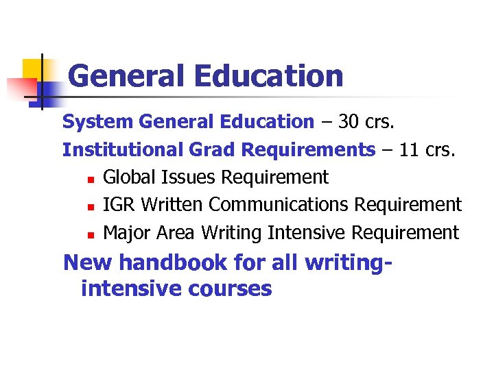 General Education System General Education – 30 crs. Institutional Grad Requirements – 11 crs.