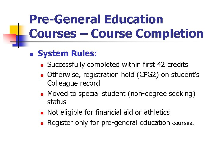 Pre-General Education Courses – Course Completion n System Rules: n n n Successfully completed