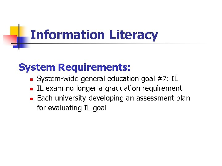 Information Literacy System Requirements: n n n System-wide general education goal #7: IL IL