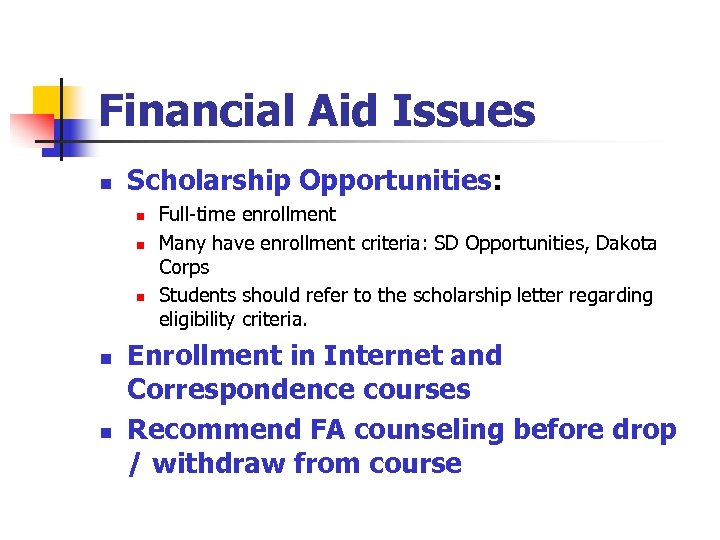 Financial Aid Issues n Scholarship Opportunities: n n n Full-time enrollment Many have enrollment