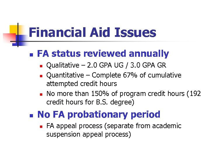 Financial Aid Issues n FA status reviewed annually n n Qualitative – 2. 0