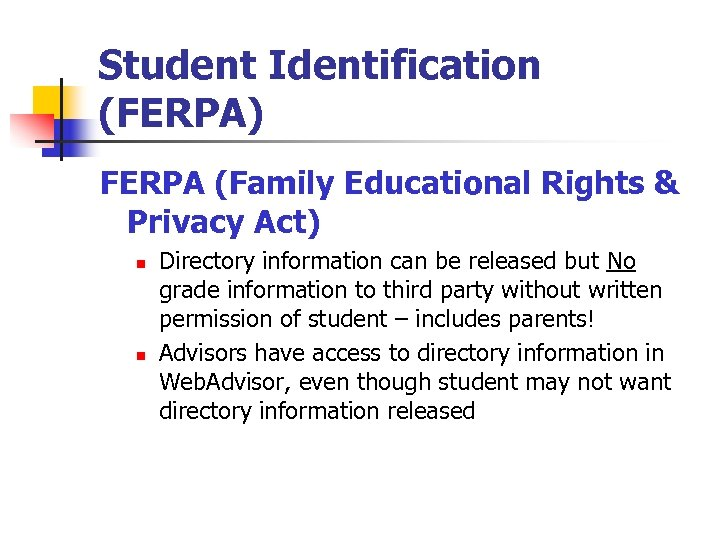 Student Identification (FERPA) FERPA (Family Educational Rights & Privacy Act) n n Directory information