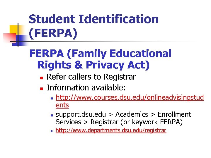 Student Identification (FERPA) FERPA (Family Educational Rights & Privacy Act) n n Refer callers