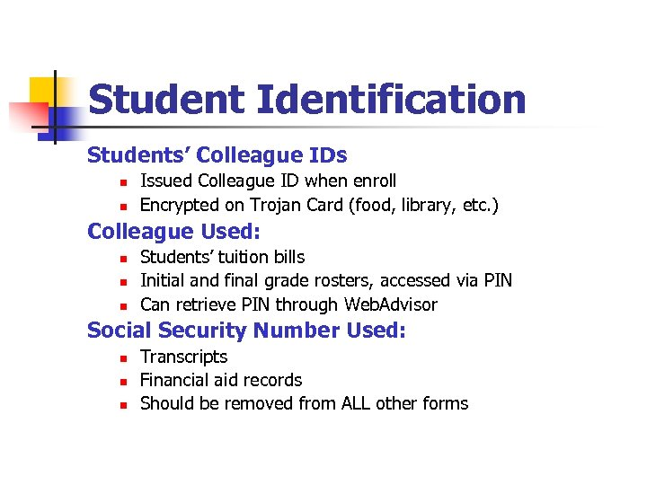 Student Identification Students' Colleague IDs n n Issued Colleague ID when enroll Encrypted on