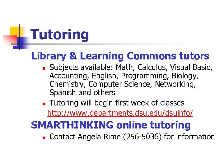 Tutoring Library & Learning Commons tutors Subjects available: Math, Calculus, Visual Basic, Accounting, English,