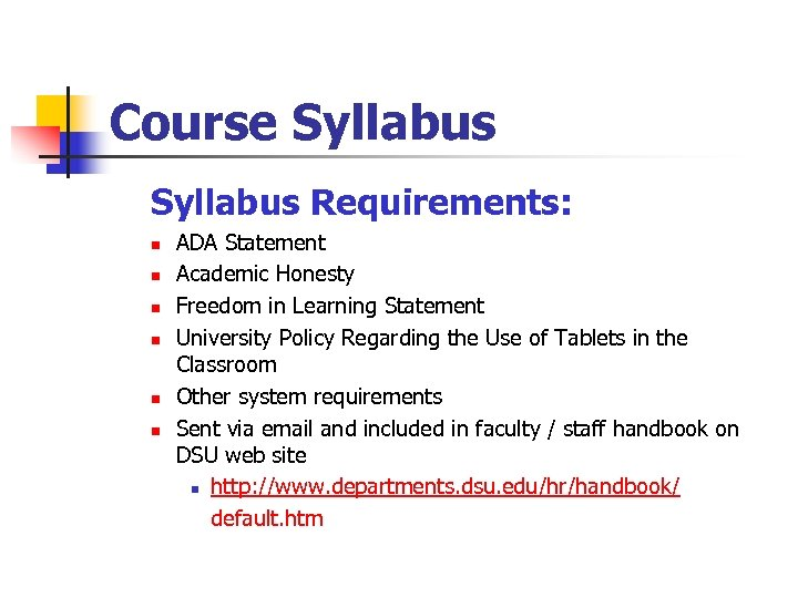 Course Syllabus Requirements: n n n ADA Statement Academic Honesty Freedom in Learning Statement