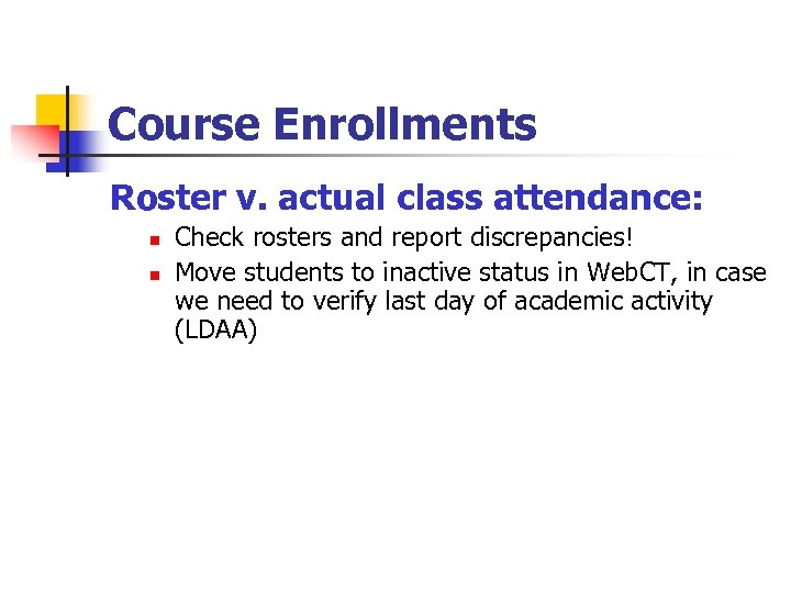 Course Enrollments Roster v. actual class attendance: n n Check rosters and report discrepancies!