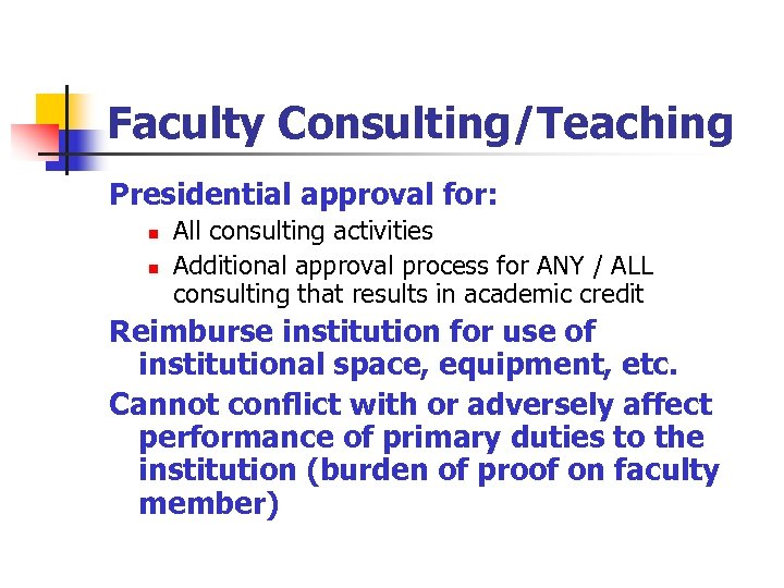 Faculty Consulting/Teaching Presidential approval for: n n All consulting activities Additional approval process for