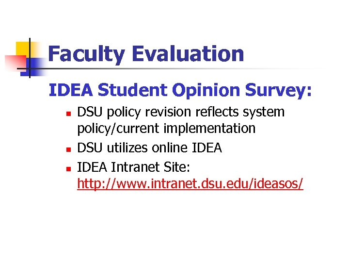 Faculty Evaluation IDEA Student Opinion Survey: n n n DSU policy revision reflects system