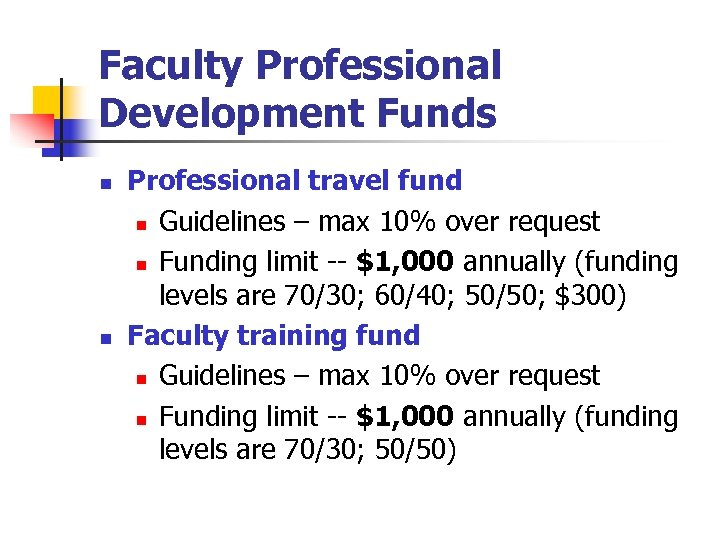Faculty Professional Development Funds n n Professional travel fund n Guidelines – max 10%
