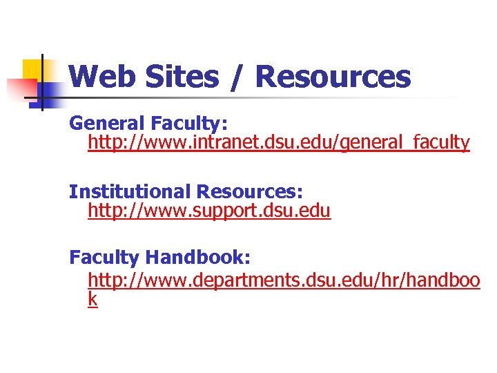 Web Sites / Resources General Faculty: http: //www. intranet. dsu. edu/general_faculty Institutional Resources: http: