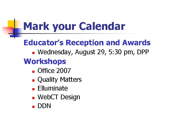 Mark your Calendar Educator's Reception and Awards n Wednesday, August 29, 5: 30 pm,