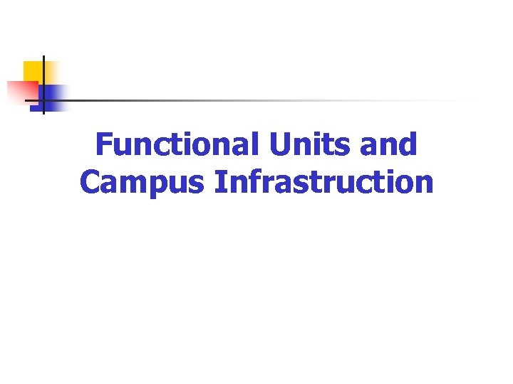 Functional Units and Campus Infrastruction