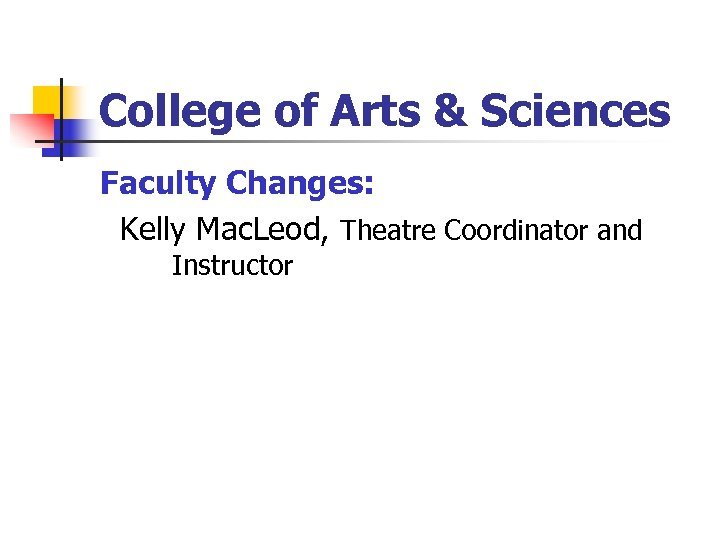 College of Arts & Sciences Faculty Changes: Kelly Mac. Leod, Theatre Coordinator and Instructor