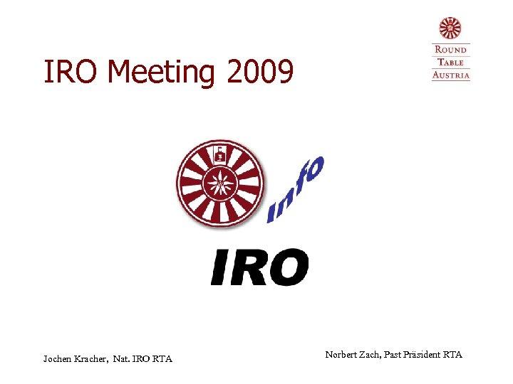 IRO Meeting 2009 Jochen Kracher, Nat. IRO RTA Norbert Zach, Past Präsident RTA