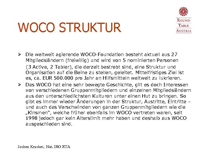 WOCO STRUKTUR Ø Die weltweit agierende WOCO-Foundation besteht aktuell aus 27 Mitgliedsländern (freiwillig) und