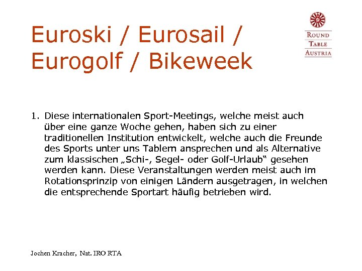 Euroski / Eurosail / Eurogolf / Bikeweek 1. Diese internationalen Sport-Meetings, welche meist auch