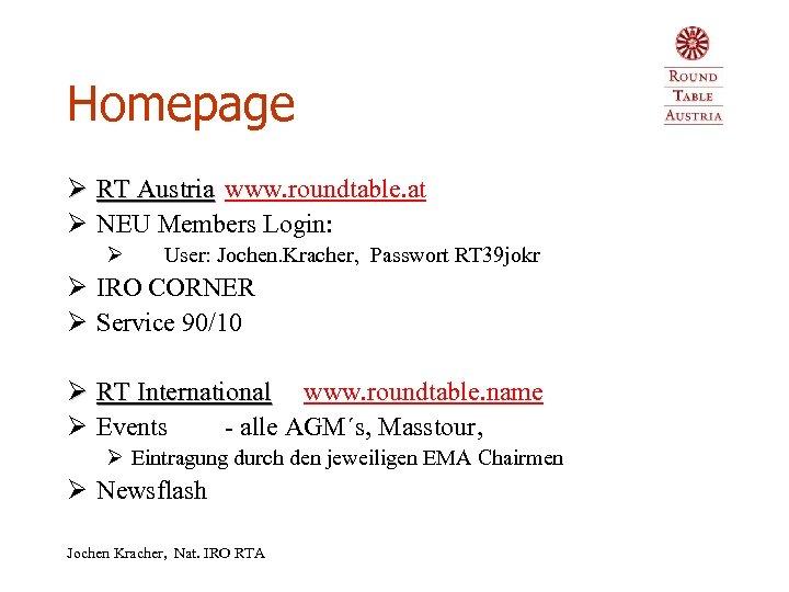 Homepage Ø RT Austria www. roundtable. at Ø NEU Members Login: Ø User: Jochen.