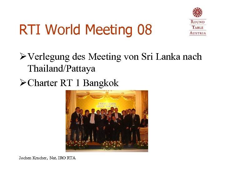 RTI World Meeting 08 Ø Verlegung des Meeting von Sri Lanka nach Thailand/Pattaya Ø