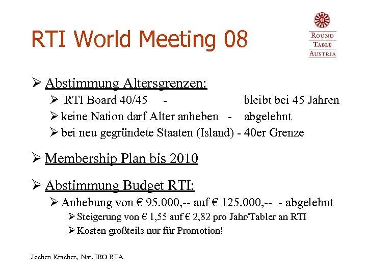 RTI World Meeting 08 Ø Abstimmung Altersgrenzen: Ø RTI Board 40/45 - bleibt bei