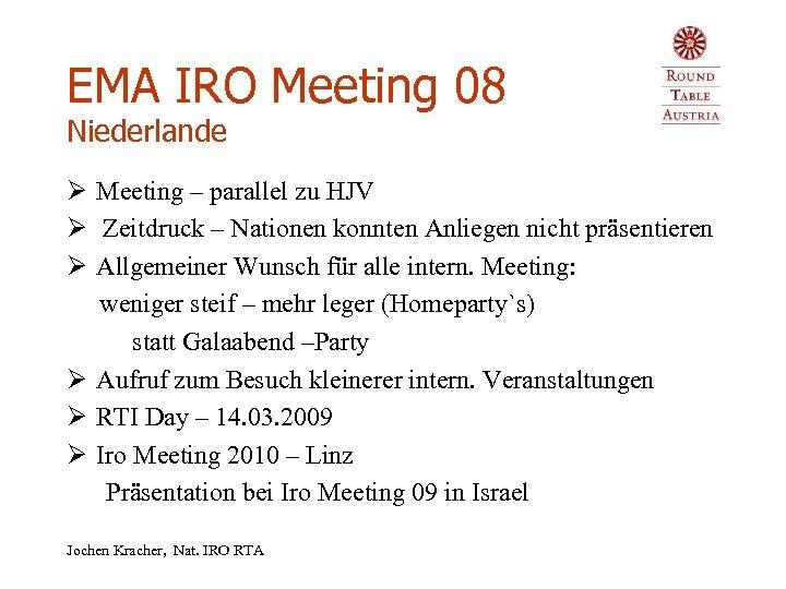 EMA IRO Meeting 08 Niederlande Ø Meeting – parallel zu HJV Ø Zeitdruck –