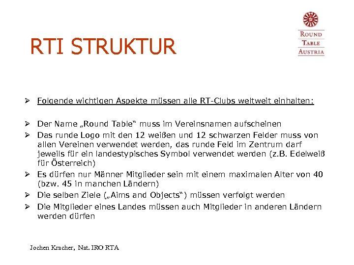 RTI STRUKTUR Ø Folgende wichtigen Aspekte müssen alle RT-Clubs weltweit einhalten: Ø Der Name