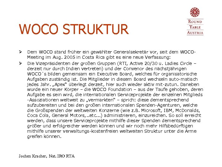 WOCO STRUKTUR Ø Ø Dem WOCO stand früher ein gewählter Generalsekretär vor, seit dem