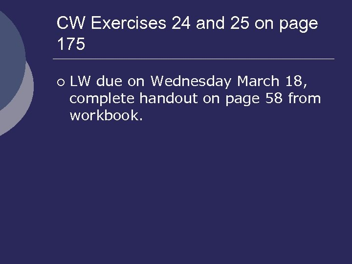 CW Exercises 24 and 25 on page 175 ¡ LW due on Wednesday March
