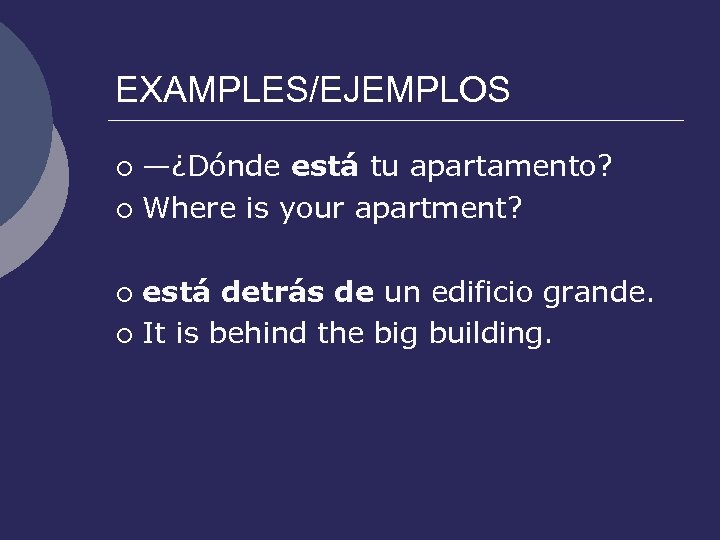 EXAMPLES/EJEMPLOS —¿Dónde está tu apartamento? ¡ Where is your apartment? ¡ está detrás de