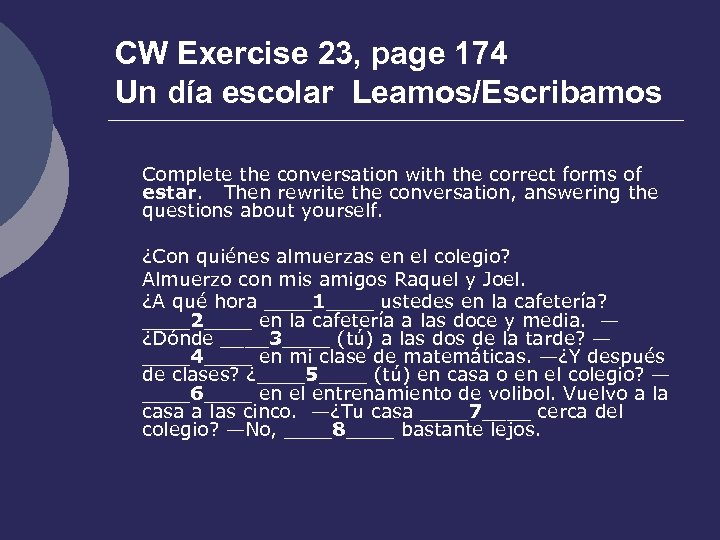 CW Exercise 23, page 174 Un día escolar Leamos/Escribamos Complete the conversation with the