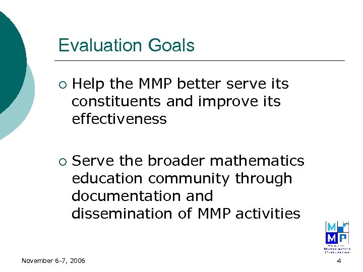 Evaluation Goals ¡ ¡ Help the MMP better serve its constituents and improve its