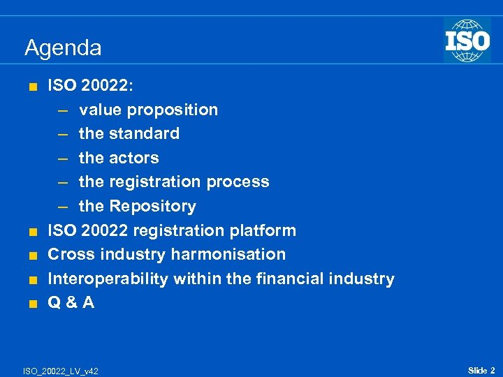 Agenda < < < ISO 20022: – value proposition – the standard – the