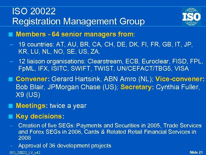 ISO 20022 Registration Management Group < Members - 64 senior managers from: – 19