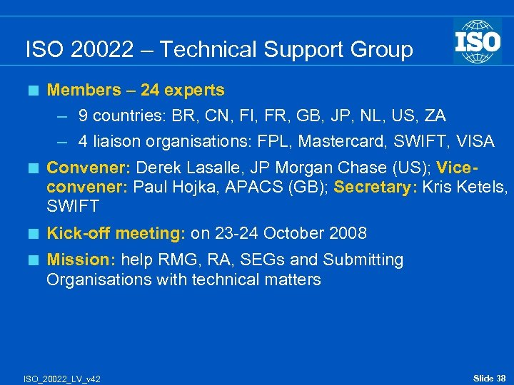 ISO 20022 – Technical Support Group < Members – 24 experts – 9 countries: