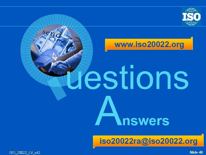 www. iso 20022. org uestions & A nswers iso 20022 ra@iso 20022. org ISO_20022_LV_v