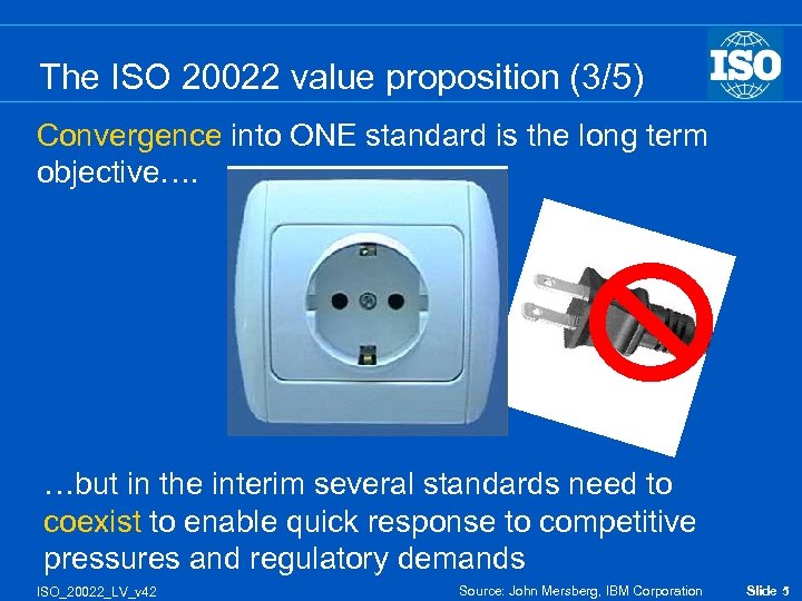 The ISO 20022 value proposition (3/5) Convergence into ONE standard is the long term