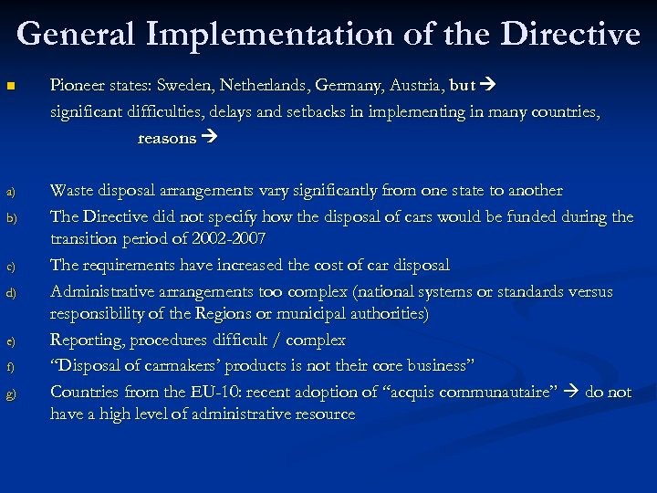 General Implementation of the Directive n Pioneer states: Sweden, Netherlands, Germany, Austria, but significant