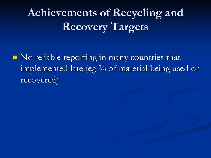Achievements of Recycling and Recovery Targets n No reliable reporting in many countries that