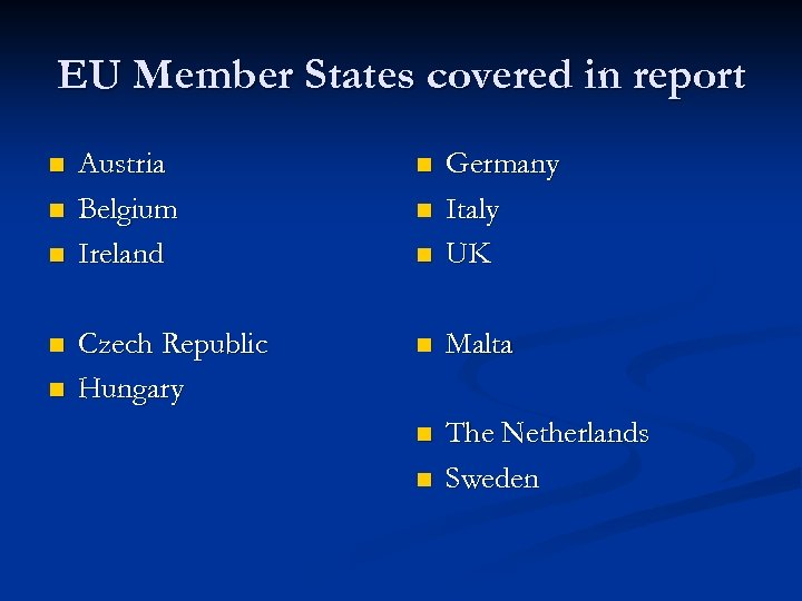 EU Member States covered in report n n n Austria Belgium Ireland n n