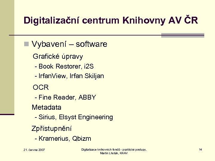 Digitalizační centrum Knihovny AV ČR n Vybavení – software Grafické úpravy - Book Restorer,