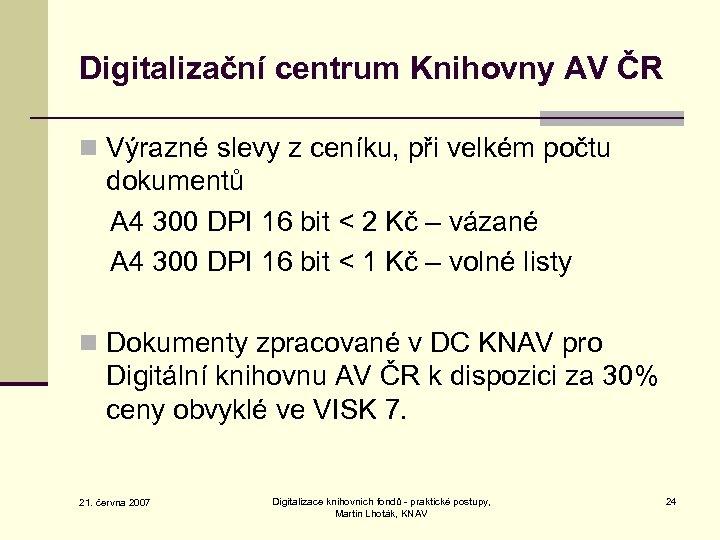 Digitalizační centrum Knihovny AV ČR n Výrazné slevy z ceníku, při velkém počtu dokumentů