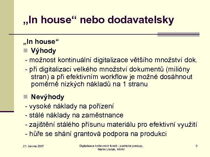 """""""In house"""" nebo dodavatelsky """"In house"""" n Výhody - možnost kontinuální digitalizace většího množství"""