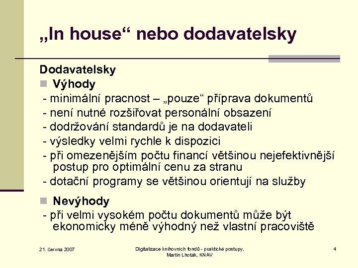 """""""In house"""" nebo dodavatelsky Dodavatelsky n Výhody - minimální pracnost – """"pouze"""" příprava dokumentů"""