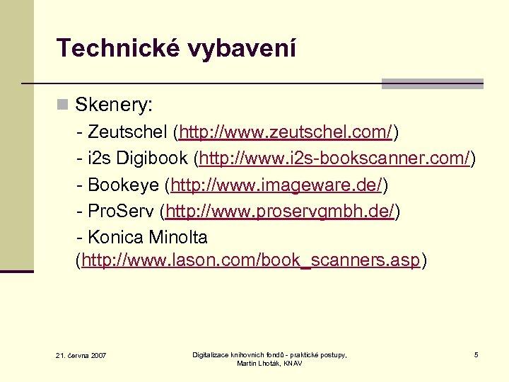 Technické vybavení n Skenery: - Zeutschel (http: //www. zeutschel. com/) - i 2 s